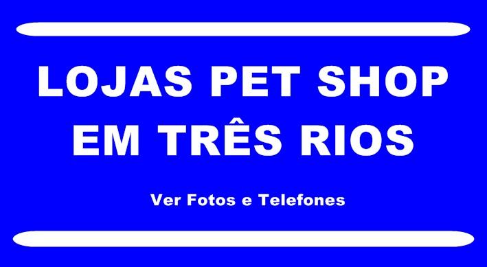 Lojas Pet Shop em Três Rios